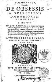 Daemoniaci, hoc est: de obsessis a spiritibus daemoniorum hominibus, liber vnus. In quo daemonum obsidentium conditio ... Auctore Petro Thyraeo Societatis Jesu doctore ..