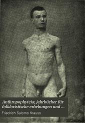 Anthropophyteia; jahrbücher für folkloristische erhebungen und forschungen zur entwicklunggeschichte der geschlechtlichen moral: Band 1