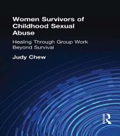Women Survivors of Childhood Sexual Abuse: Healing Through Group Work¿Beyond Survival