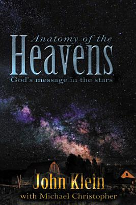 Anatomy of the Heavens  God s Message in the Stars