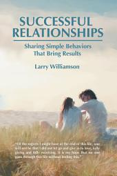 Successful Relationships: Sharing Simple Behaviors That Bring Results