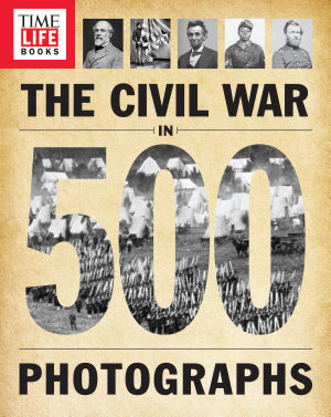 TIME LIFE The Civil War in 500 Photographs