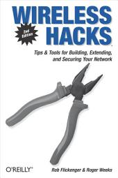 Wireless Hacks: Tips & Tools for Building, Extending, and Securing Your Network, Edition 2