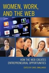 Women, Work, and the Web: How the Web Creates Entrepreneurial Opportunities