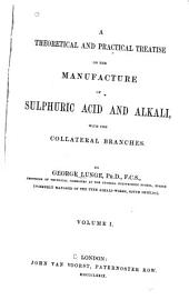A Theoretical and Practical Treatise on the Manufacture of Sulphuric Acid and Alkali: With the Collateral Branches, Volume 1