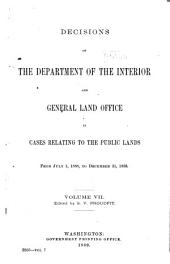 Decisions of the Department of the Interior and the General Land Office in Cases Relating to the Public Lands: Volume 7
