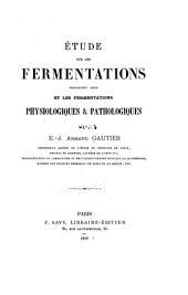Étude sur les fermentations proprement dites et les fermentations physiologques et pathologiques