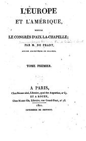 L'Europe et l'Amérique depuis le Congrès d'Aix-la-Chapelle: Volume1