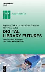 Digital Library Futures: User Perspectives and Institutional Strategies