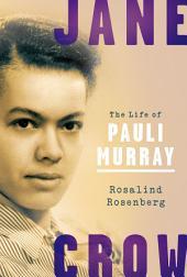 Jane Crow: The Life of Pauli Murray