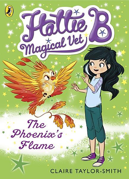 Download Hattie B  Magical Vet  The Phoenix s Flame  Book 6  Book
