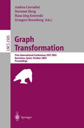 Graph Transformation: First International Conference, ICGT 2002, Barcelona, Spain, October 7-12, 2002, Proceedings