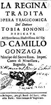 La regina tradita opera tragicomica del dottore Tobia Sononi dedicata all'eccellenza illustrissima del sig. d. Camillo Gonzaga ..