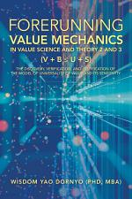 Forerunning Value Mechanics in Value Science and Theory 2 and 3 (V + B U + S)
