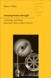 Pursuing Power and Light: Technology and Physics from James Watt to Albert Einstein