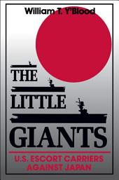 The Little Giants: U.S. Escort Carriers Against Japan
