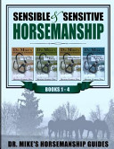Sensible & Sensitive Horsemanship Dr. Mike's Horsemanship Guides