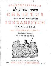 Christus, unicum ac perpetuum fundamentum ecclesiae XIV Dissertationibus demonstratus