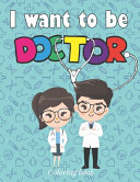 I Want To Be A Doctor  Coloring Book