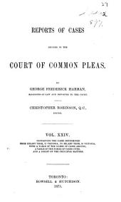 Reports of Cases Decided in the Court of Common Pleas of Upper Canada: Volume 24