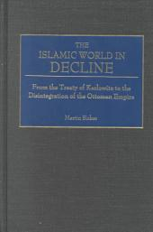 The Islamic World in Decline: From the Treaty of Karlowitz to the Disintegration of the Ottoman Empire