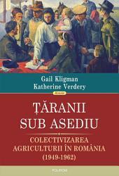 Ţăranii sub asediu: colectivizarea agriculturii în România (1949‐1962)