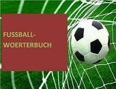 Fussball-Woerterbuch + Redewendungen in deutsch-englisch (1000 Vokabel-Uebersetzungen + Saetze) - football glossary/ soccer dictionary german-english