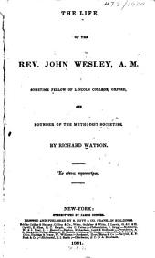 The Life of the Rev. John Wesley: Founder of the Methodist Societies