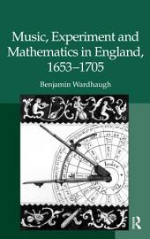 """Music, Experiment and Mathematics in England, 1653?705 """