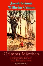 Grimms Märchen: Sämtliche Kinder- und Hausmärchen Voll Illustriert (Vollständige 7. Ausgabe letzter Hand mit 210 Sagen + 441 Federzeichnungen von Otto Ubbelohde)