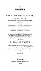 The Works of William Shakspeare...: Collated Verbatim with the Most Authentic Copies, and Revised, with the Corrections and Illustrations of Various Commentators, Volume 16