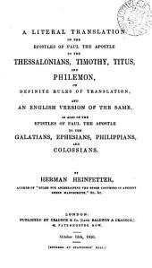 A literal translation of the Epistles ... to the Thessalonians, Timothy, Titus, and Philemon; and an Engl. version of the same, as also of the Epistles to the Galatians, Ephesians, Philippians, and Colossians, by Herman Heinfetter