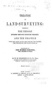 A Treatise on Land-surveying: Comprising the Theory Developed from Five Elementary Principles, and the Practice with the Chain Alone, the Compass, the Transit, the Theodolite, the Plane Table, Etc