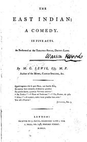 The East Indian: A Comedy. In Five Acts. As Performed at the Theatre-Royal, Drury-Lane
