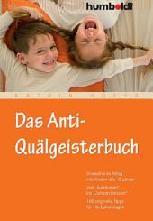 """Das Anti-Quälgeisterbuch: Stressfrei im Alltag mit Kindern bis 12 Jahren. Von """"Aufräumen"""" bis """"Zahnarztbesuch"""". 100 originelle Tipps für alle Lebenslagen"""
