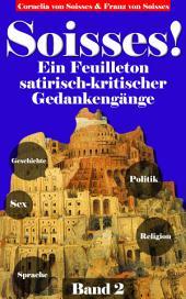 Soisses! Ein Feuilleton satirisch-kritischer Gedankengänge zu Gesellschaft, Geschichte, Politik, Religion und Sex - Band 2: Band 2