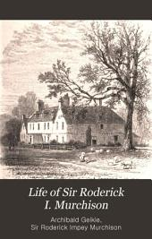 Life of Sir Roderick I. Murchison: Based on His Journals and Letters with Notices of His Scientific Contemporaries and a Sketch of the Rise and Growth of Palæozoic Geology in Britain, Volume 1