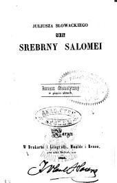 Juliusza Słowackiego Sen srebrny Salomei: romans dramatyczny w pięciu aktach