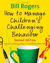 How to Manage Children's Challenging Behaviour: Edition 2