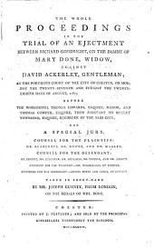 The Whole Proceedings in the Trial of an Ejectment Between Richard Goodright, on the Demise of Mary Done, Widow, Against David Ackerley, Gentleman; at the Portmote Court of the City of Chester, on Monday the Twenty-seventh and Tuesday the Twenty-eighth Days of August, 1787 ... Taken in Short-hand by Mr. Joseph Gurney ..