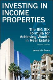Investing in Income Properties: The Big Six Formula for Achieving Wealth in Real Estate, Edition 2