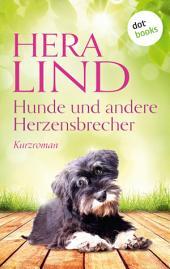 Hunde und andere Herzensbrecher: Kurzroman