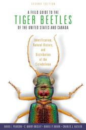 A Field Guide to the Tiger Beetles of the United States and Canada: Identification, Natural History, and Distribution of the Cicindelinae, Edition 2