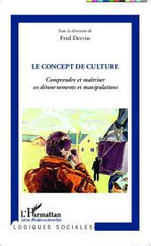 Le concept de culture: Comprendre et maîtriser ses détournements et manipulations