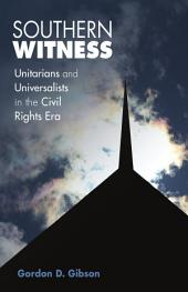 Southern Witness: Unitarians and Universalists in the Civil Rights Era