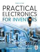 Practical Electronics for Inventors, Third Edition: Edition 3