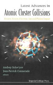 Latest Advances in Atomic Cluster Collisions: Fission, Fusion, Electron, Ion and Photon Impact