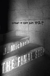 The Final Step: Musings of Mind and Spirit