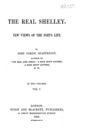 The Real Shelley: New Views of the Poet's Life, Volume 1