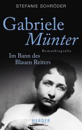 Gabriele Münter: Im Bann des Blauen Reiters